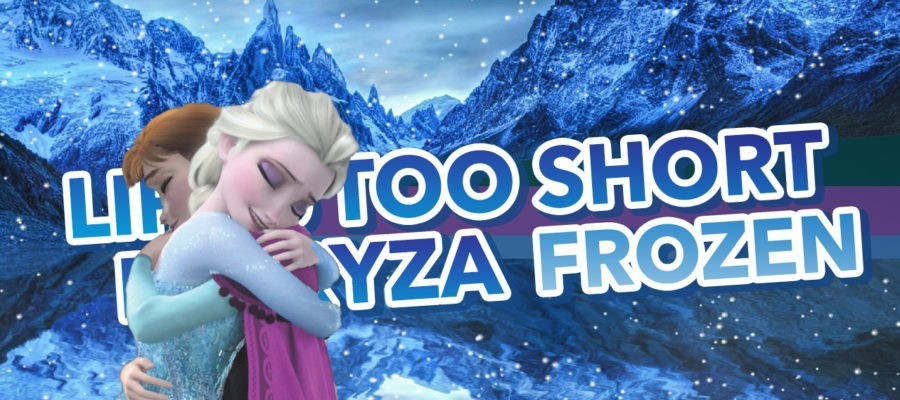 Frozen – Life's too short (repryza)