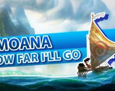 Moana / Vaiana – How far I'll go / Pół kroku stąd