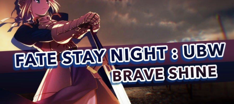 Fate/Stay Night: Unlimited Blade Works – Brave Shine