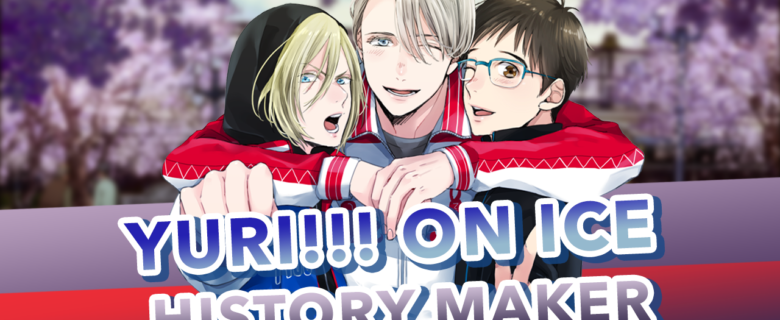 Yuri on Ice – History Maker