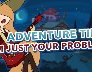 Adventure Time – I'm Just Your Problem