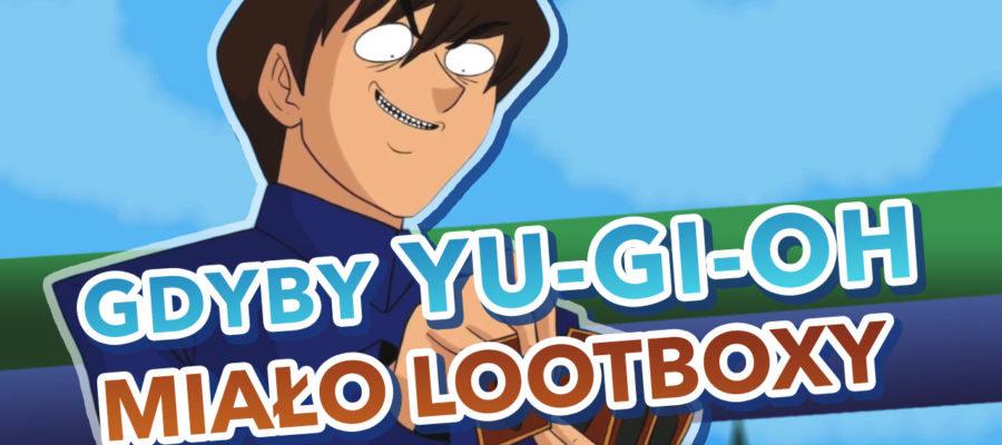 Gdyby Yu-Gi-Oh miało lootboxy