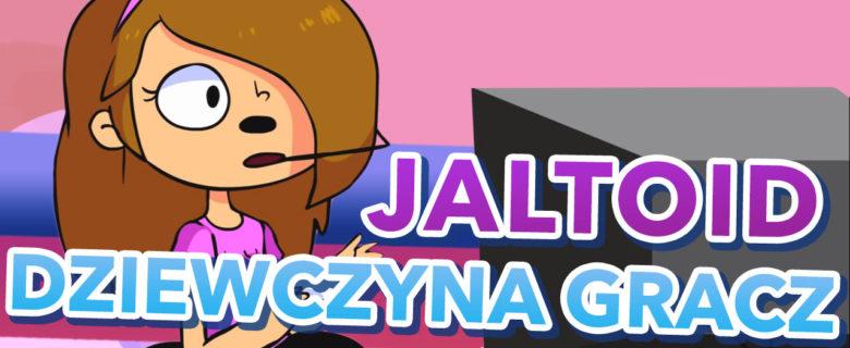 """Jaltoid – """"Dziewczyna"""" Gracz"""