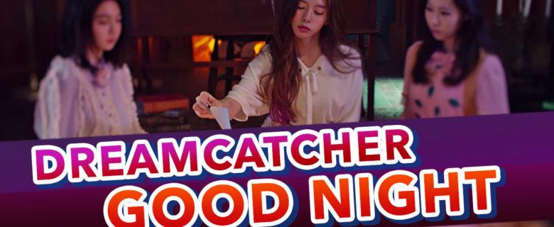 Dreamcatcher – Good Night