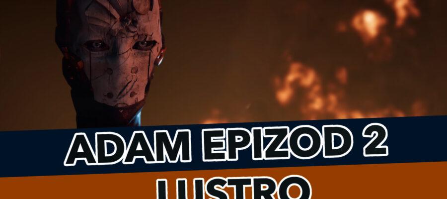 ADAM – Epizod 2: Lustro