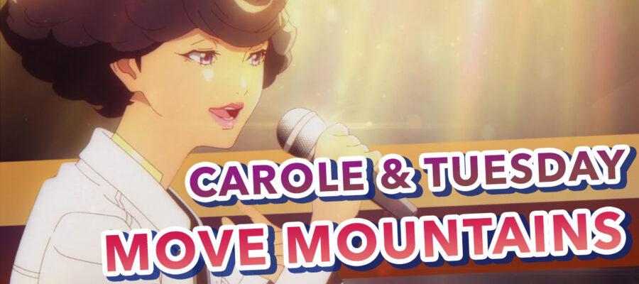 Carole & Tuesday – Move Mountains